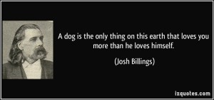 quote-a-dog-is-the-only-thing-on-this-earth-that-loves-you-more-than-he-loves-himself-josh-billings-17781